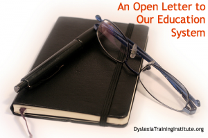 An Open Letter to Our Education System - Dyslexia Training Institute