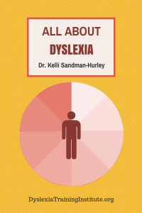All About Dyslexia by Dr. Kelli Sandman-Hurley - Dyslexia Training Institute