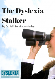 The Dyslexia Stalker by Dr. Kelli Sandman-Hurley