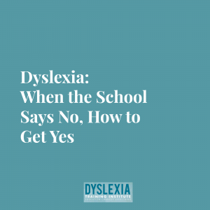 Dyslexia When the School Says No How to Get Yes