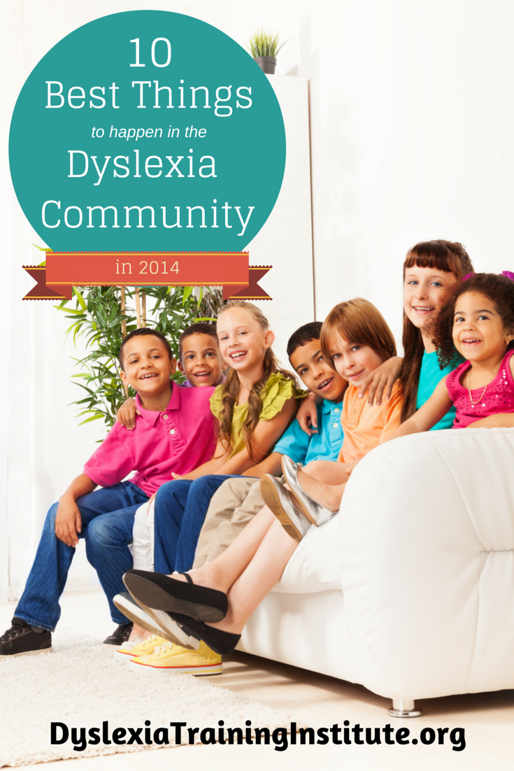 10 Best Things to Happen in the Dyslexia Community in 2014 by Dr. Kelli Sandman-Hurley of the Dyslexia Training Institute