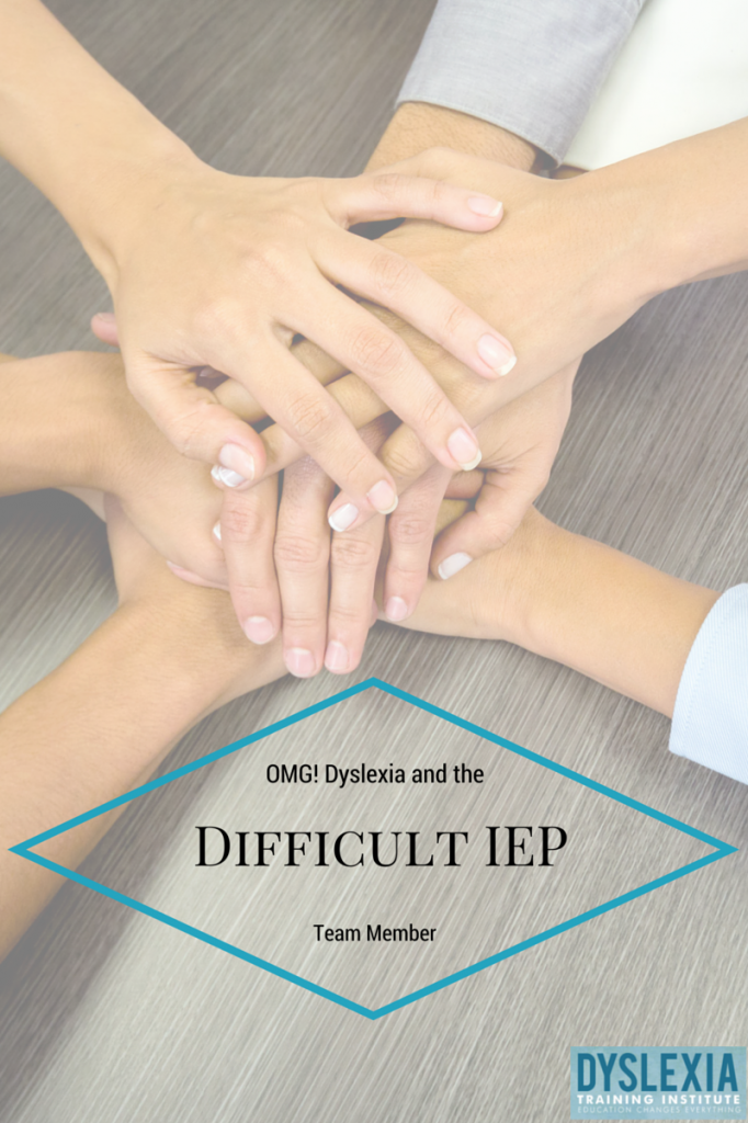 Dyslexia and the Difficult IEP Team Member