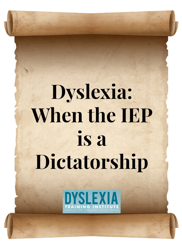 Dyslexia - When the IEP is a Dictatorship by Dr. Kelli Sandman-Hurley of the Dyslexia Training Institute