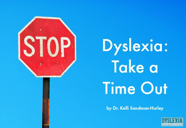Dyslexia - Take a Time Out by Dr. Kelli Sandman-Hurley