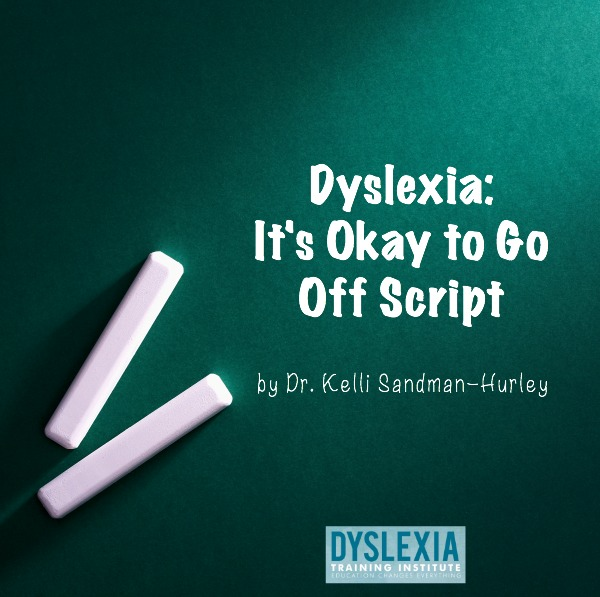 Dyslexia - It's Okay to Go Off Script by Dr. Kelli Sandman-Hurley, Dyslexia Training Institute