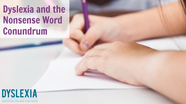 Dyslexia and the Nonsense Word Conundrum - DyslexiaTrainingInstitute