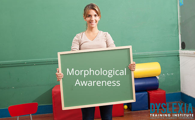 Morphological Awareness and Dyslexia