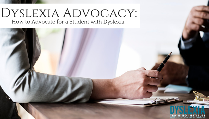 Dyslexia Advocacy: How to Advocate for a Student with Dyslexia - DyslexiaTrainingInstitute.org