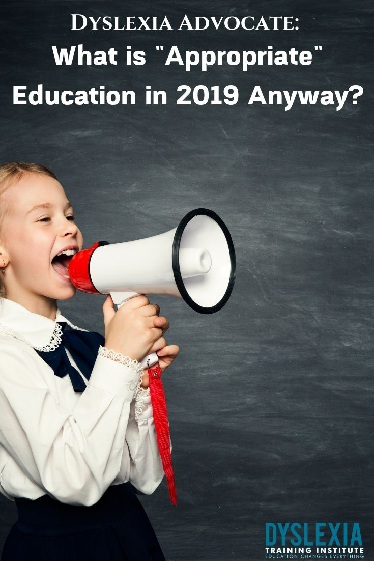 Dyslexia Advocate: What is Appropriate Education in 2019 Anyway? - Dyslexia Training Institute